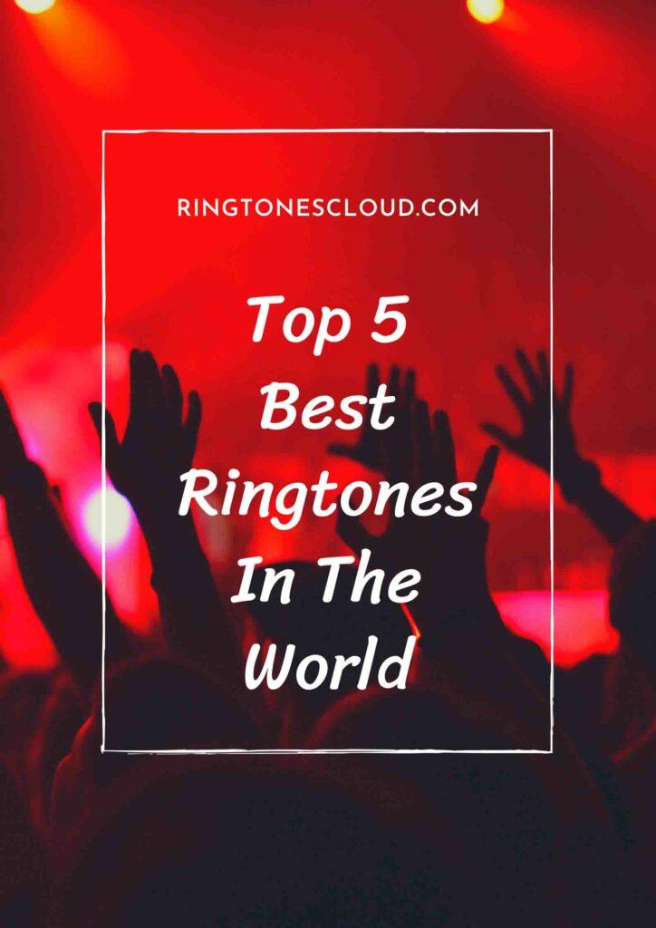 Top 5 Best Ringtones In The World