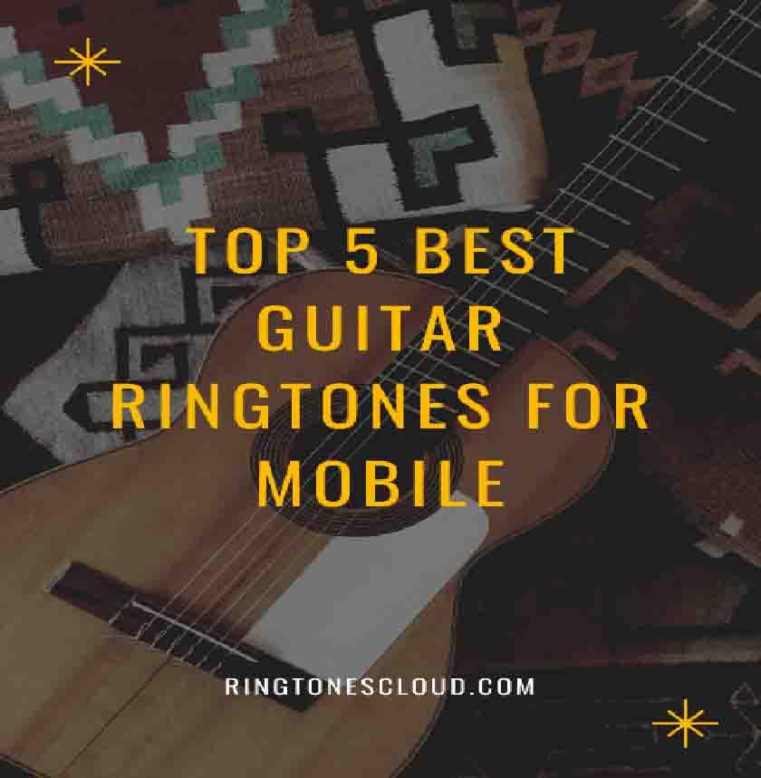 Top 5 Best Guitar Ringtones For Mobile
